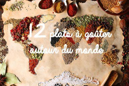 12 plats à goûter dans le monde - Gourmondises
